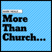 Mark Neale: More Than Church